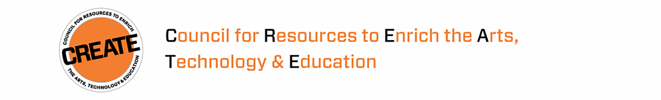 CREATE • Council for Resources to Enrich the Arts, Technology and Education